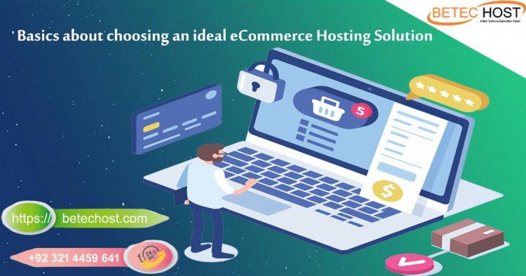 Basics About Choosing An Ideal Ecommerce Hosting Solution