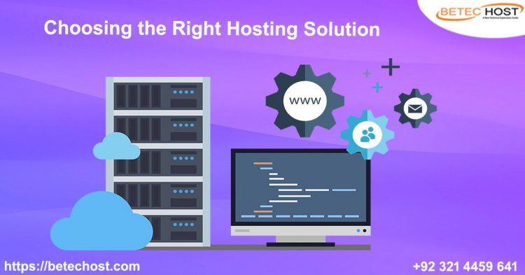 Choosing The Right Hosting Solution