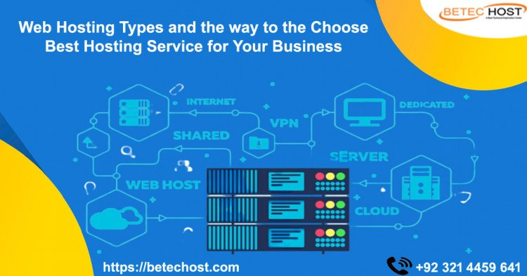 Web Hosting Types And The Way To The Choose Best Hosting Service For Your Business