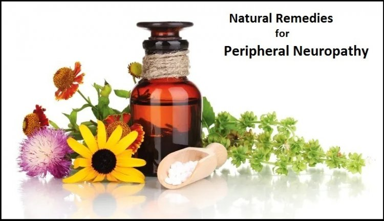 7 Natural Remedies for Peripheral Neuropathy help to Relieve Pain